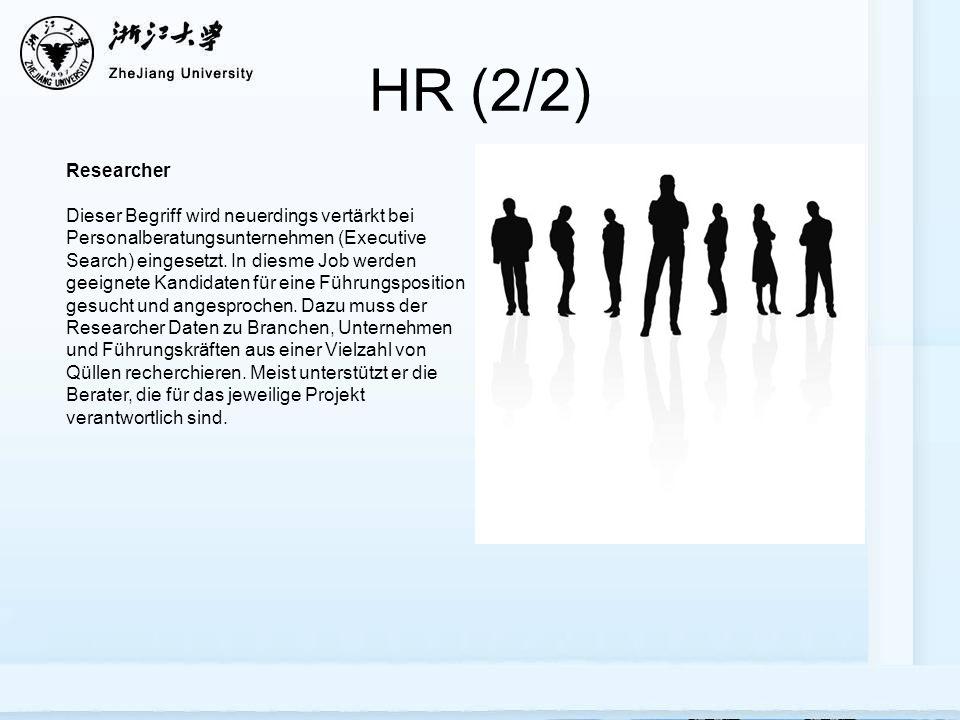 HR (2/2) Researcher Dieser Begriff wird neuerdings vertärkt bei Personalberatungsunternehmen (Executive Search) eingesetzt.