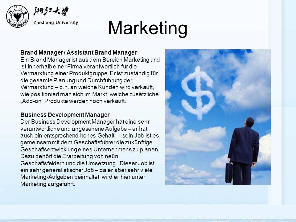 Marketing Brand Manager / Assistant Brand Manager Ein Brand Manager ist aus dem Bereich Marketing und ist innerhalb einer Firma verantwortlich für die Vermarktung einer Produktgruppe.