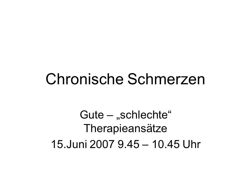"""Chronische Schmerzen Gute – """"schlechte Therapieansätze 15.Juni 2007 9.45 – 10.45 Uhr"""