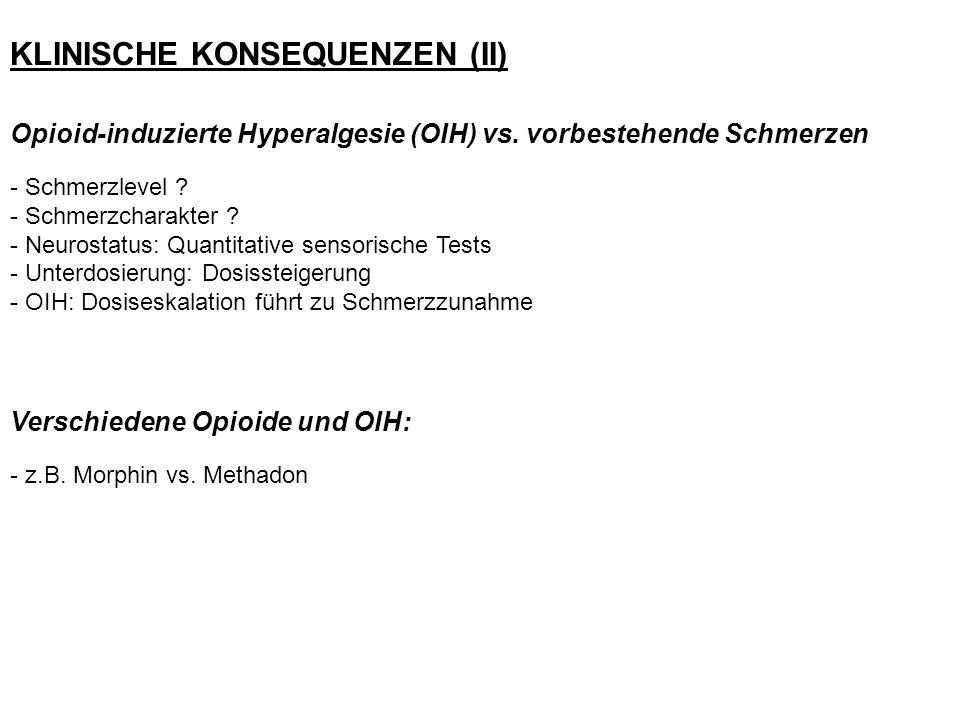 KLINISCHE KONSEQUENZEN (II) Opioid-induzierte Hyperalgesie (OIH) vs.