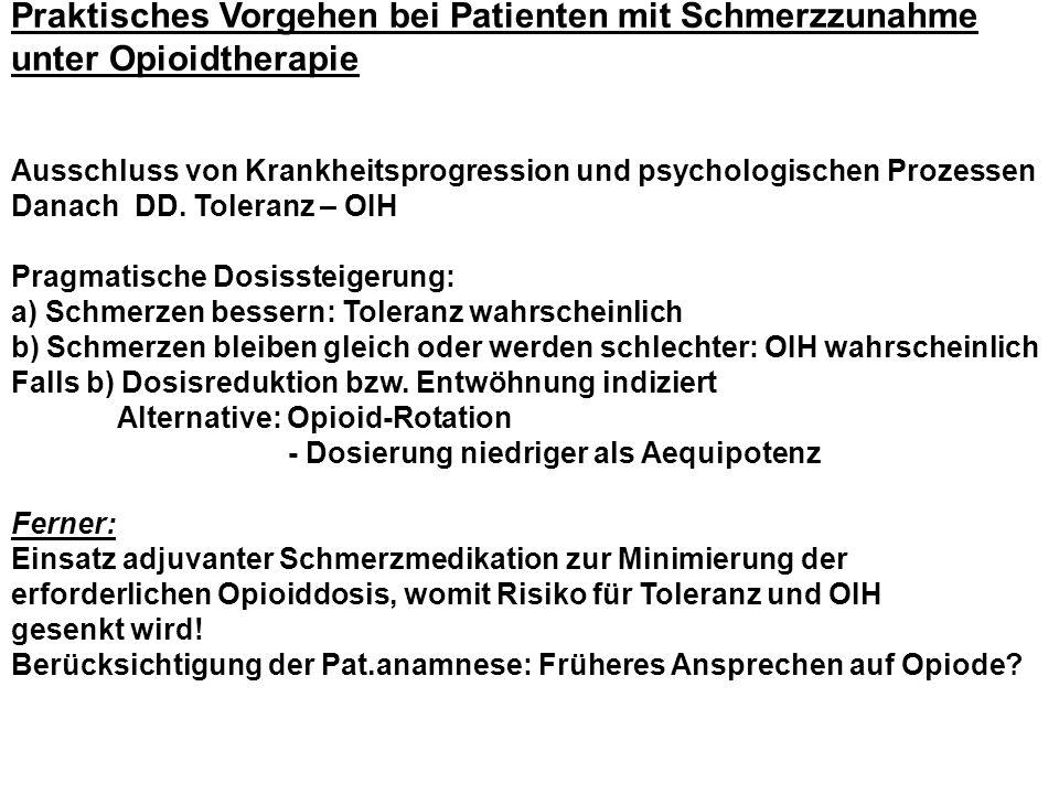 Praktisches Vorgehen bei Patienten mit Schmerzzunahme unter Opioidtherapie Ausschluss von Krankheitsprogression und psychologischen Prozessen Danach DD.