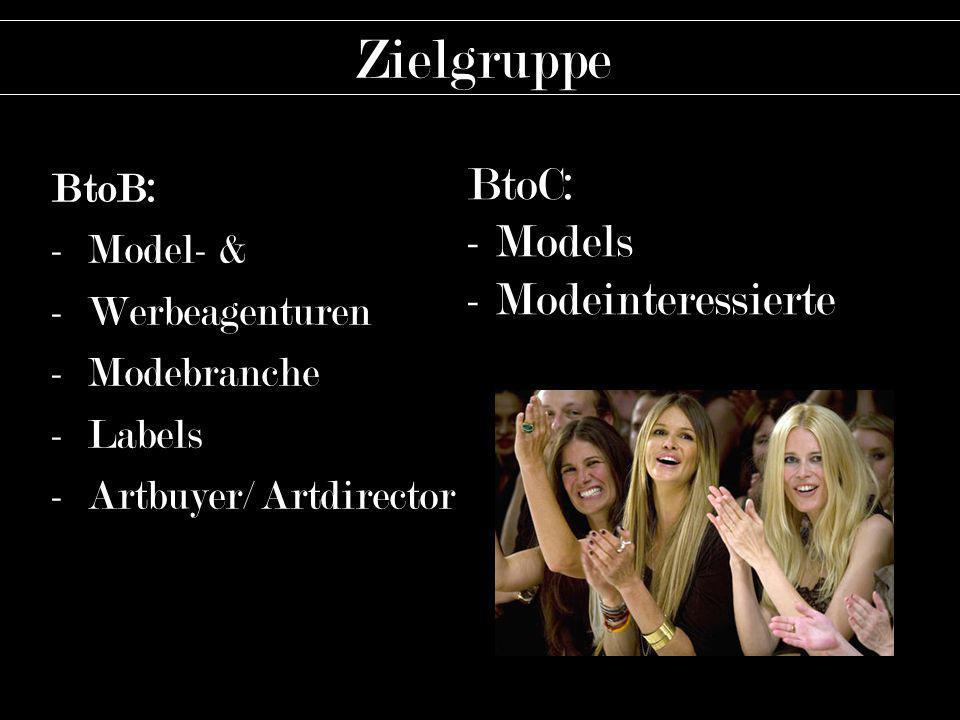 BtoB: -Model- & -Werbeagenturen -Modebranche -Labels -Artbuyer/ Artdirector Zielgruppe BtoC: - Models - Modeinteressierte