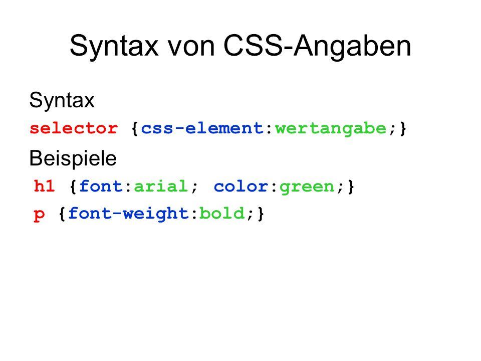 Syntax von CSS-Angaben Syntax selector {css-element:wertangabe;} Beispiele h1 {font:arial; color:green;} p {font-weight:bold;}