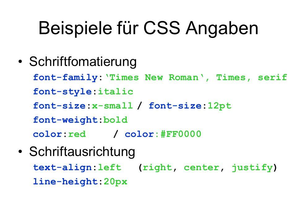 Beispiele für CSS Angaben •Schriftfomatierung font-family:'Times New Roman', Times, serif font-style:italic font-size:x-small/ font-size:12pt font-wei