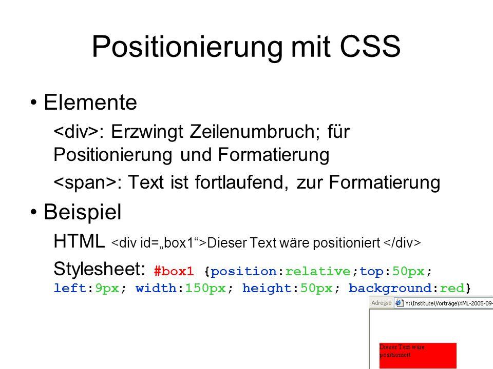 Positionierung mit CSS •Elemente : Erzwingt Zeilenumbruch; für Positionierung und Formatierung : Text ist fortlaufend, zur Formatierung •Beispiel HTML
