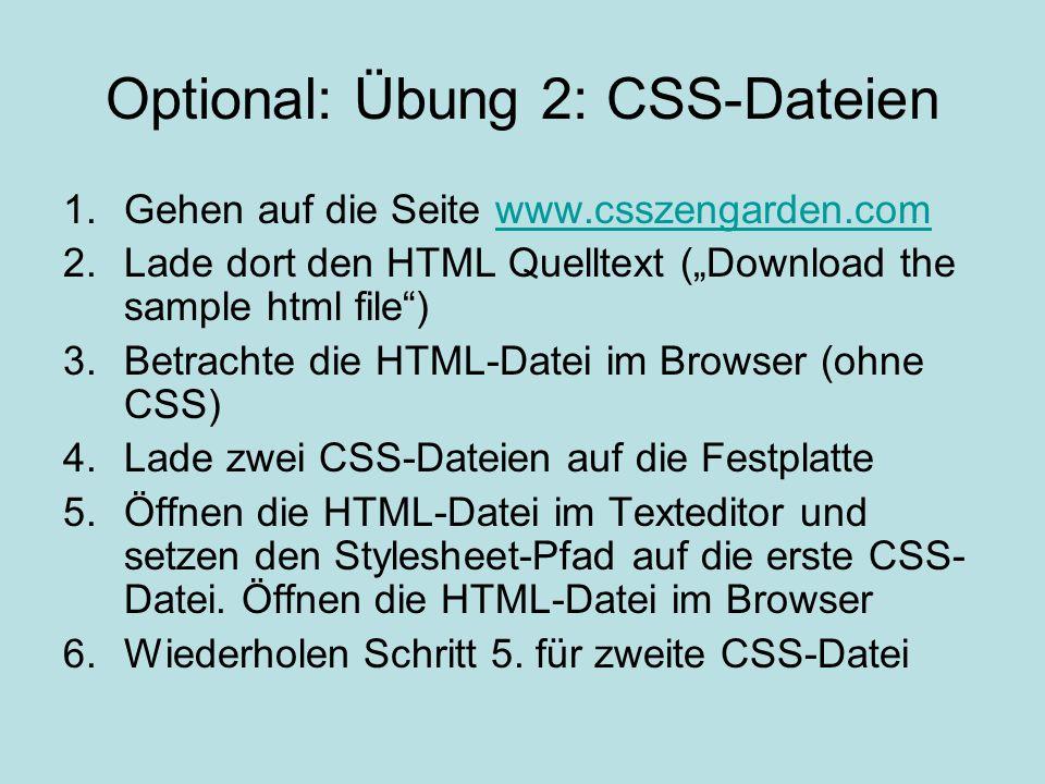 """Optional: Übung 2: CSS-Dateien 1.Gehen auf die Seite www.csszengarden.comwww.csszengarden.com 2.Lade dort den HTML Quelltext (""""Download the sample htm"""
