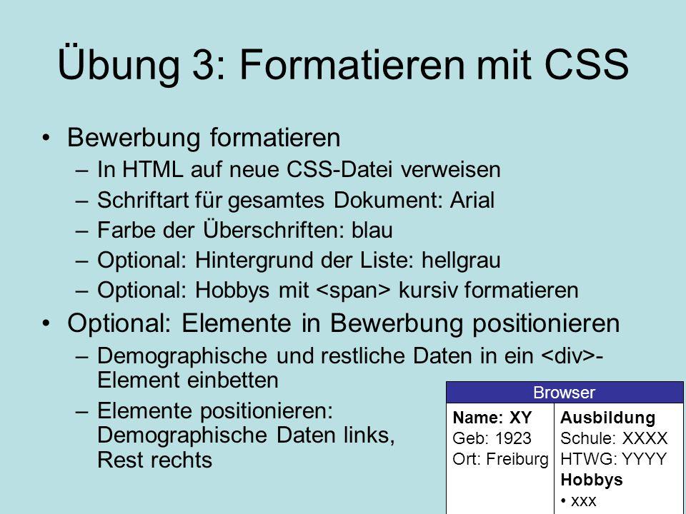 Übung 3: Formatieren mit CSS •Bewerbung formatieren –In HTML auf neue CSS-Datei verweisen –Schriftart für gesamtes Dokument: Arial –Farbe der Überschr