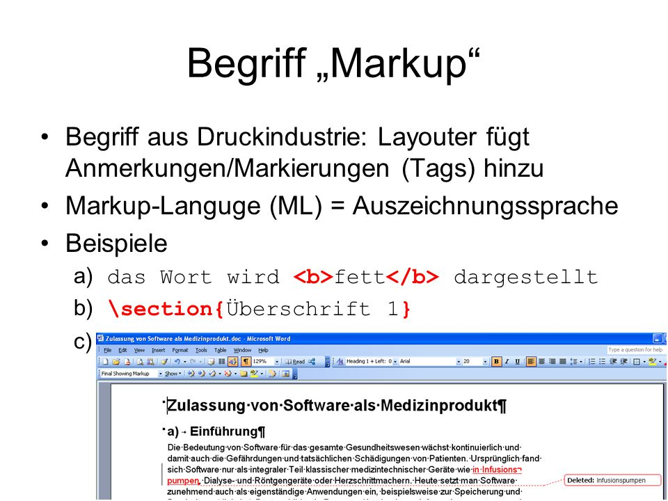 """Begriff """"Markup"""" •Begriff aus Druckindustrie: Layouter fügt Anmerkungen/Markierungen (Tags) hinzu •Markup-Languge (ML) = Auszeichnungssprache •Beispie"""