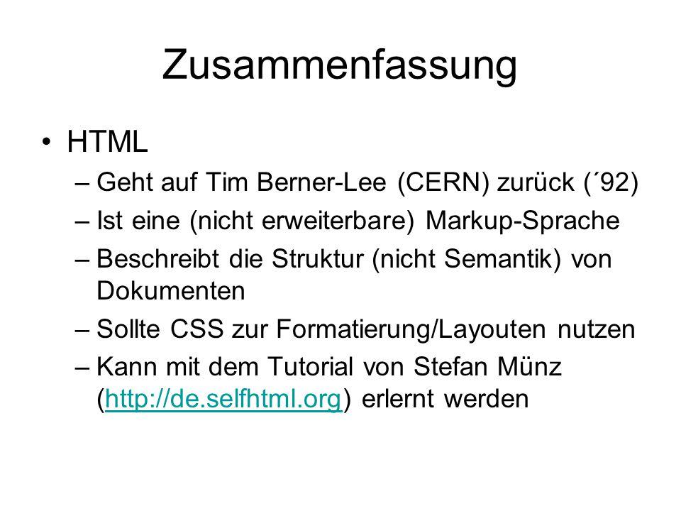 Zusammenfassung •HTML –Geht auf Tim Berner-Lee (CERN) zurück (´92) –Ist eine (nicht erweiterbare) Markup-Sprache –Beschreibt die Struktur (nicht Seman