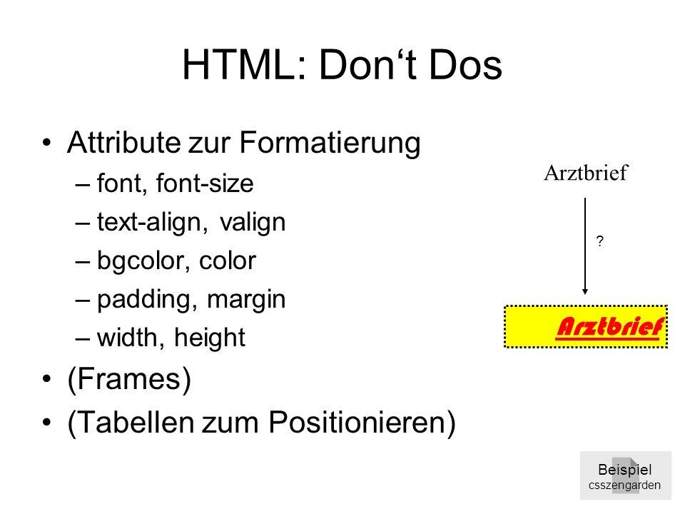 HTML: Don't Dos •Attribute zur Formatierung –font, font-size –text-align, valign –bgcolor, color –padding, margin –width, height •(Frames) •(Tabellen