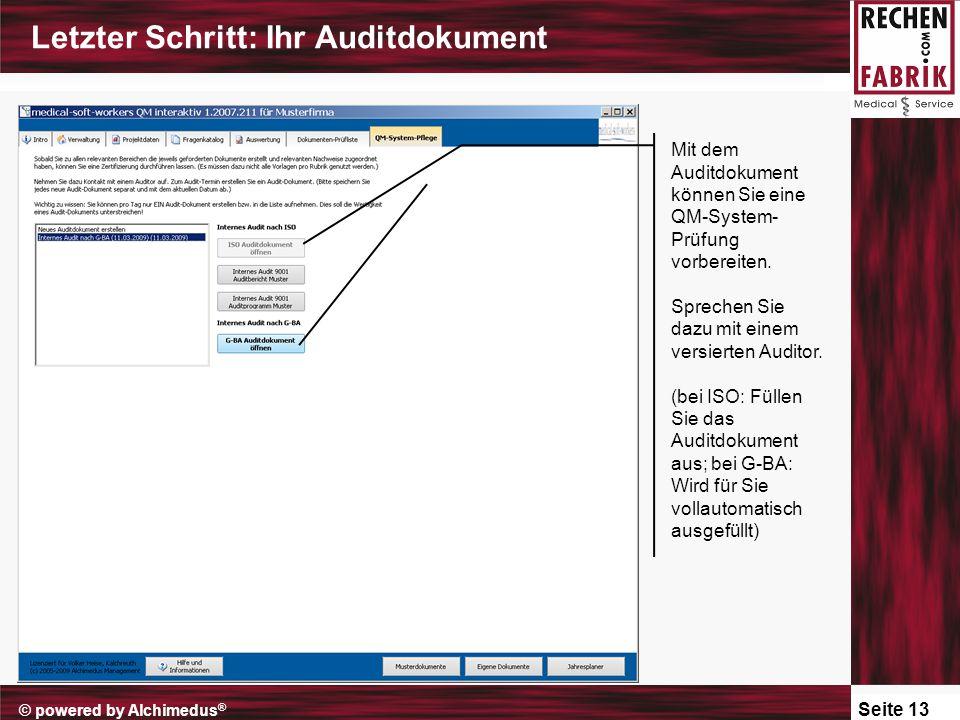 Seite 13 © powered by Alchimedus ® Letzter Schritt: Ihr Auditdokument Mit dem Auditdokument können Sie eine QM-System- Prüfung vorbereiten.