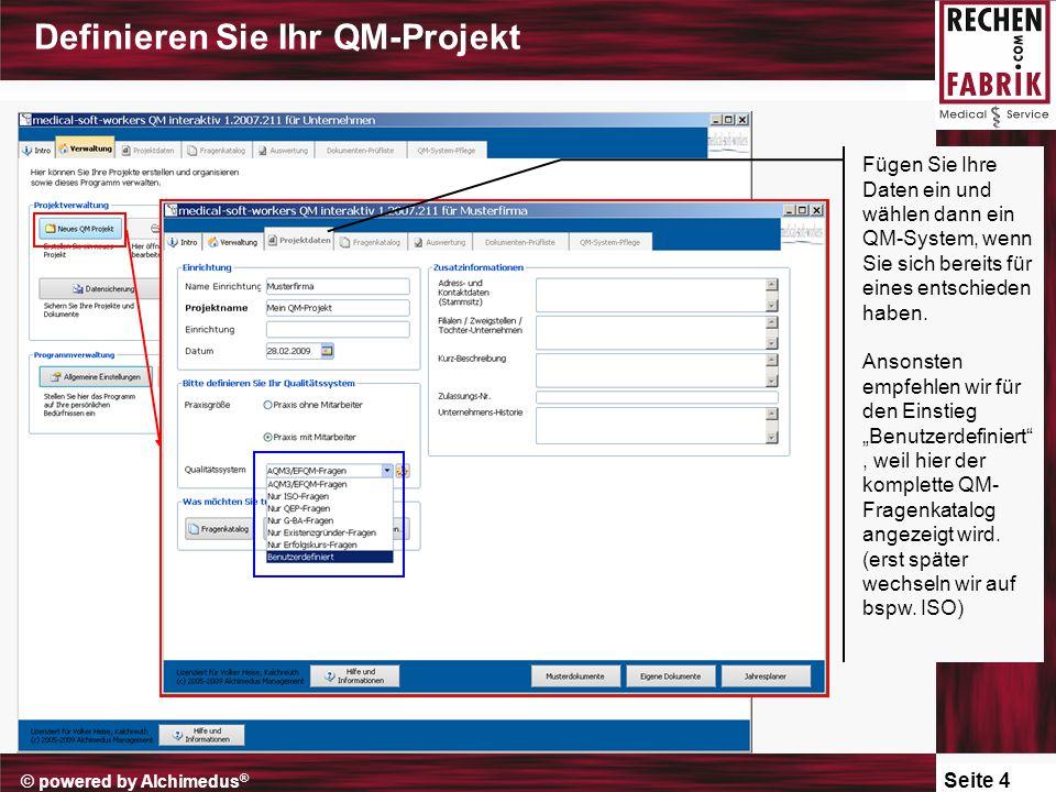 Seite 4 © powered by Alchimedus ® Definieren Sie Ihr QM-Projekt Fügen Sie Ihre Daten ein und wählen dann ein QM-System, wenn Sie sich bereits für eines entschieden haben.