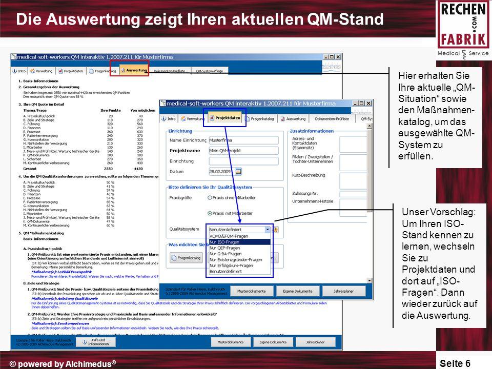 """Seite 6 © powered by Alchimedus ® Die Auswertung zeigt Ihren aktuellen QM-Stand Hier erhalten Sie Ihre aktuelle """"QM- Situation sowie den Maßnahmen- katalog, um das ausgewählte QM- System zu erfüllen."""