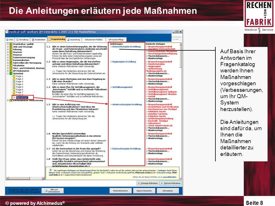 Seite 8 © powered by Alchimedus ® Die Anleitungen erläutern jede Maßnahmen Auf Basis Ihrer Antworten im Fragenkatalog werden Ihnen Maßnahmen vorgeschlagen (Verbesserungen, um Ihr QM- System herzustellen).
