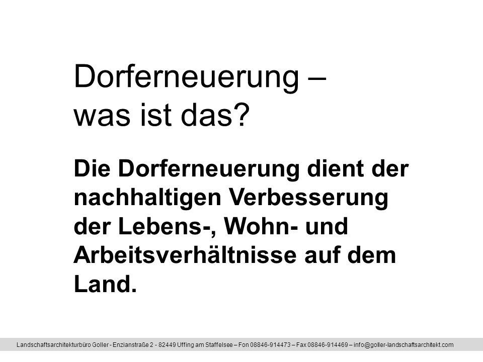 Dorferneuerung – was ist das? Landschaftsarchitekturbüro Goller - Enzianstraße 2 - 82449 Uffing am Staffelsee – Fon 08846-914473 – Fax 08846-914469 –