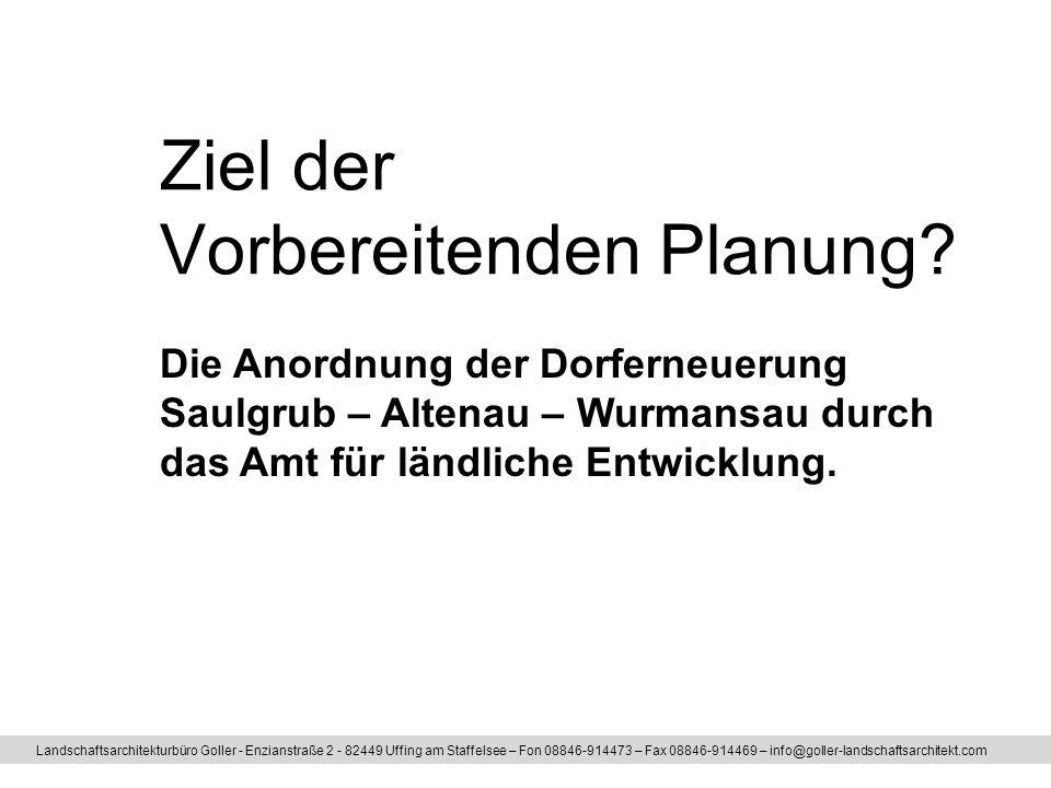Ziel der Vorbereitenden Planung? Landschaftsarchitekturbüro Goller - Enzianstraße 2 - 82449 Uffing am Staffelsee – Fon 08846-914473 – Fax 08846-914469