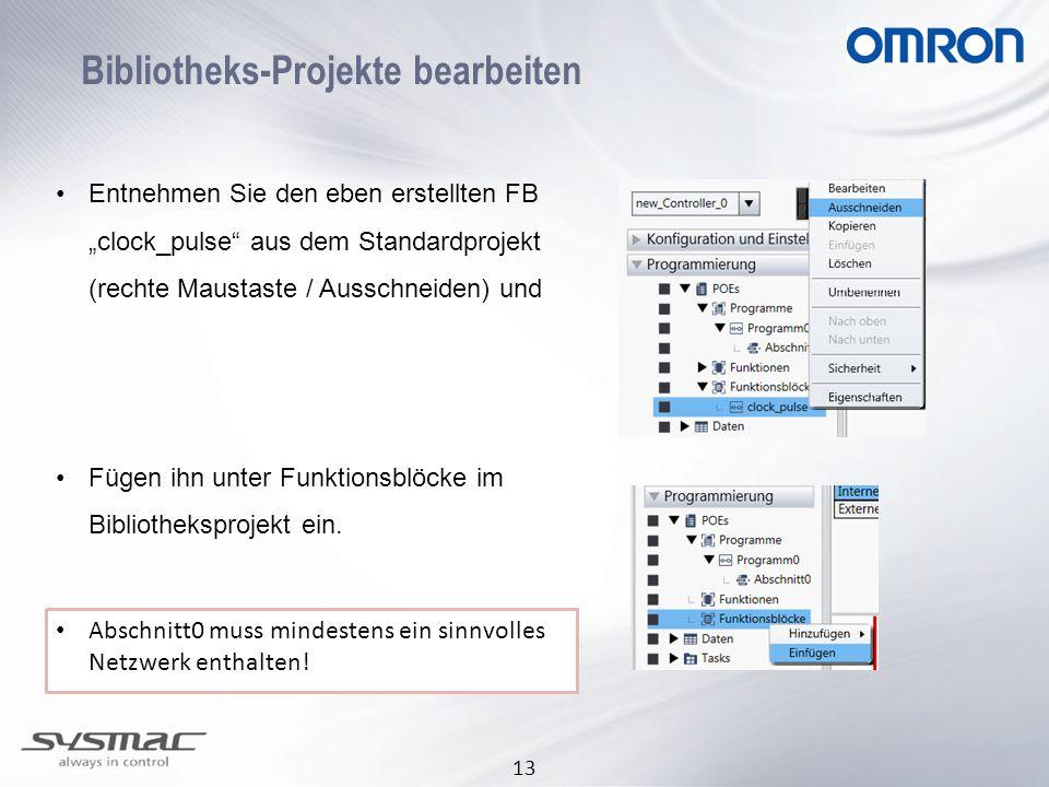 """13 Bibliotheks-Projekte bearbeiten •Entnehmen Sie den eben erstellten FB """"clock_pulse aus dem Standardprojekt (rechte Maustaste / Ausschneiden) und •Fügen ihn unter Funktionsblöcke im Bibliotheksprojekt ein."""