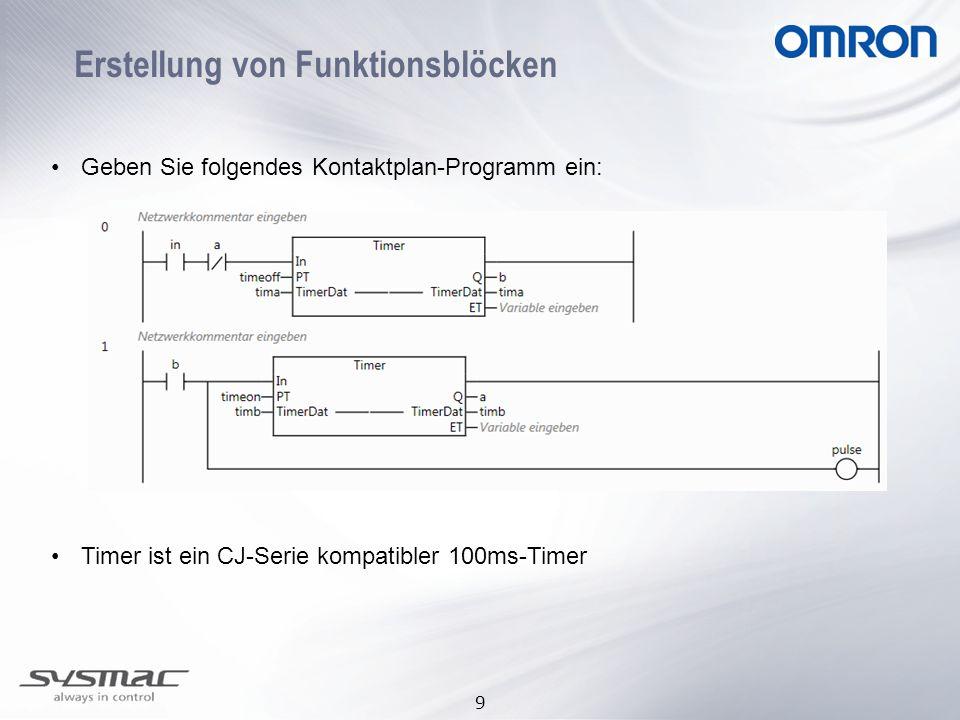 9 Erstellung von Funktionsblöcken •Geben Sie folgendes Kontaktplan-Programm ein: •Timer ist ein CJ-Serie kompatibler 100ms-Timer