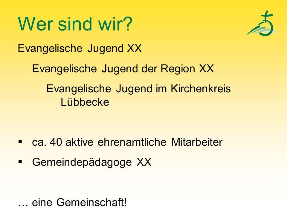 Wer sind wir? Evangelische Jugend XX Evangelische Jugend der Region XX Evangelische Jugend im Kirchenkreis Lübbecke  ca. 40 aktive ehrenamtliche Mita