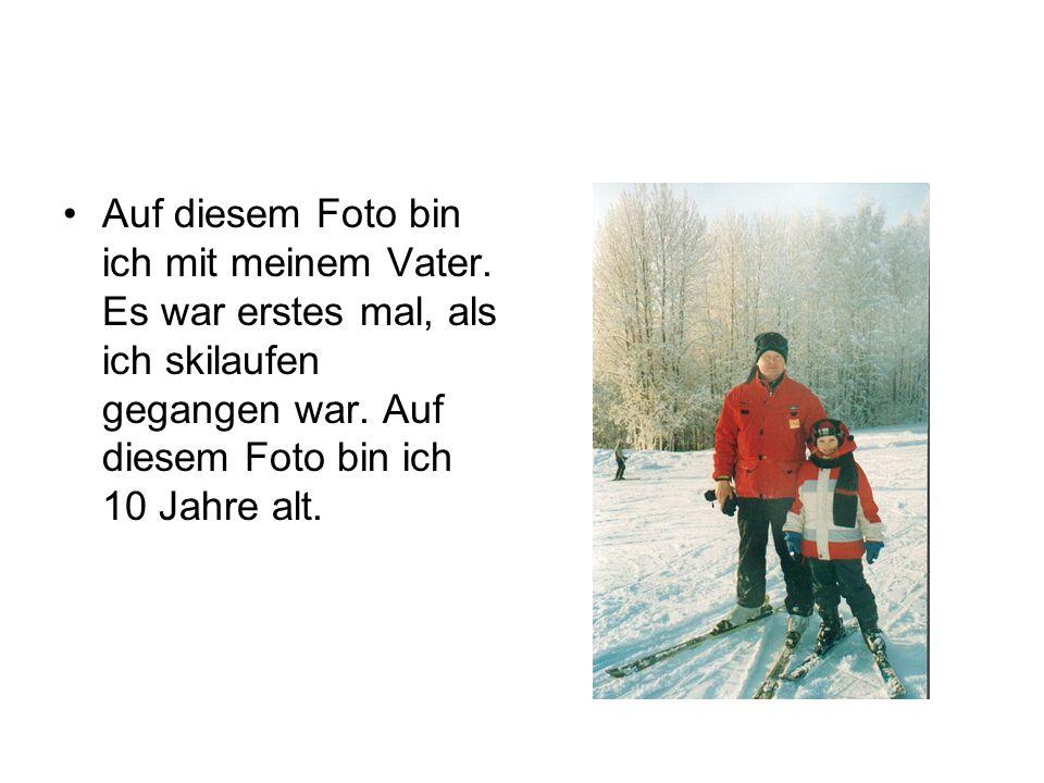 •Auf diesem Foto bin ich mit meinem Vater. Es war erstes mal, als ich skilaufen gegangen war. Auf diesem Foto bin ich 10 Jahre alt.