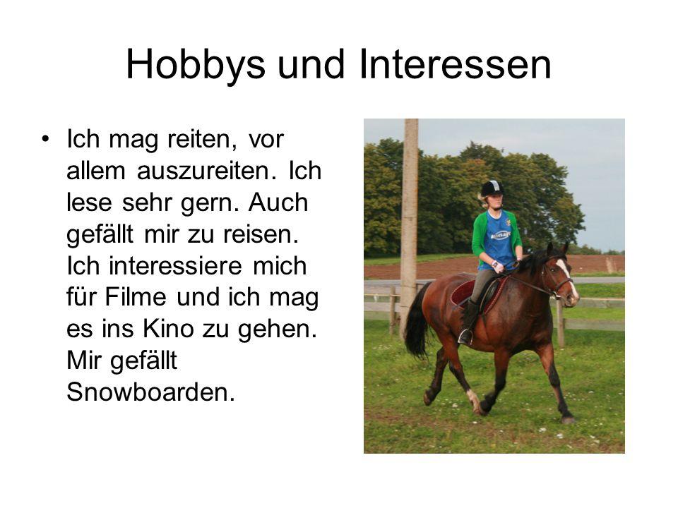Hobbys und Interessen •Ich mag reiten, vor allem auszureiten. Ich lese sehr gern. Auch gefällt mir zu reisen. Ich interessiere mich für Filme und ich