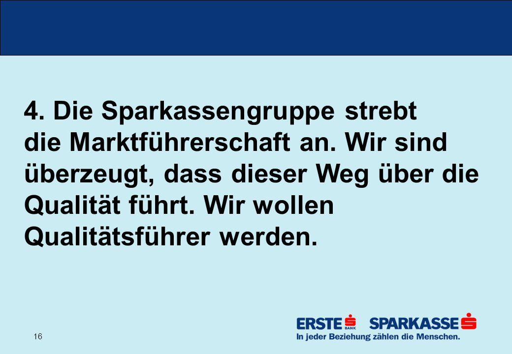 16 4. Die Sparkassengruppe strebt die Marktführerschaft an.