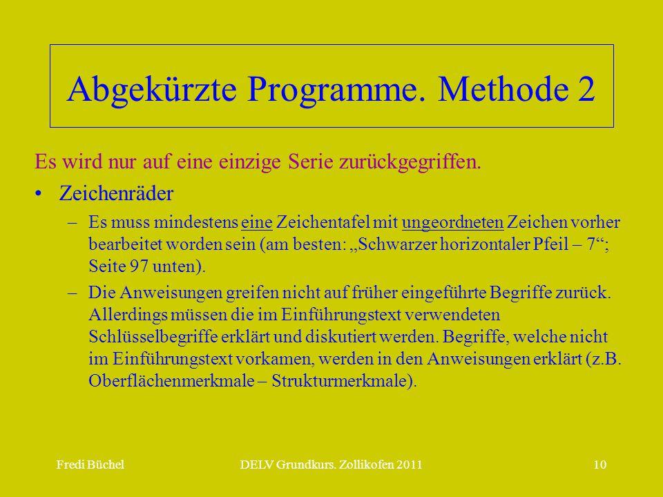 Fredi BüchelDELV Grundkurs. Zollikofen 201110 Abgekürzte Programme. Methode 2 Es wird nur auf eine einzige Serie zurückgegriffen. •Zeichenräder –Es mu