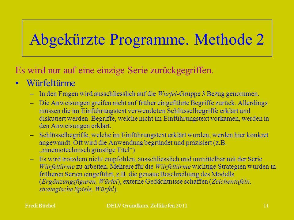 Fredi BüchelDELV Grundkurs. Zollikofen 201111 Abgekürzte Programme. Methode 2 Es wird nur auf eine einzige Serie zurückgegriffen. •Würfeltürme –In den