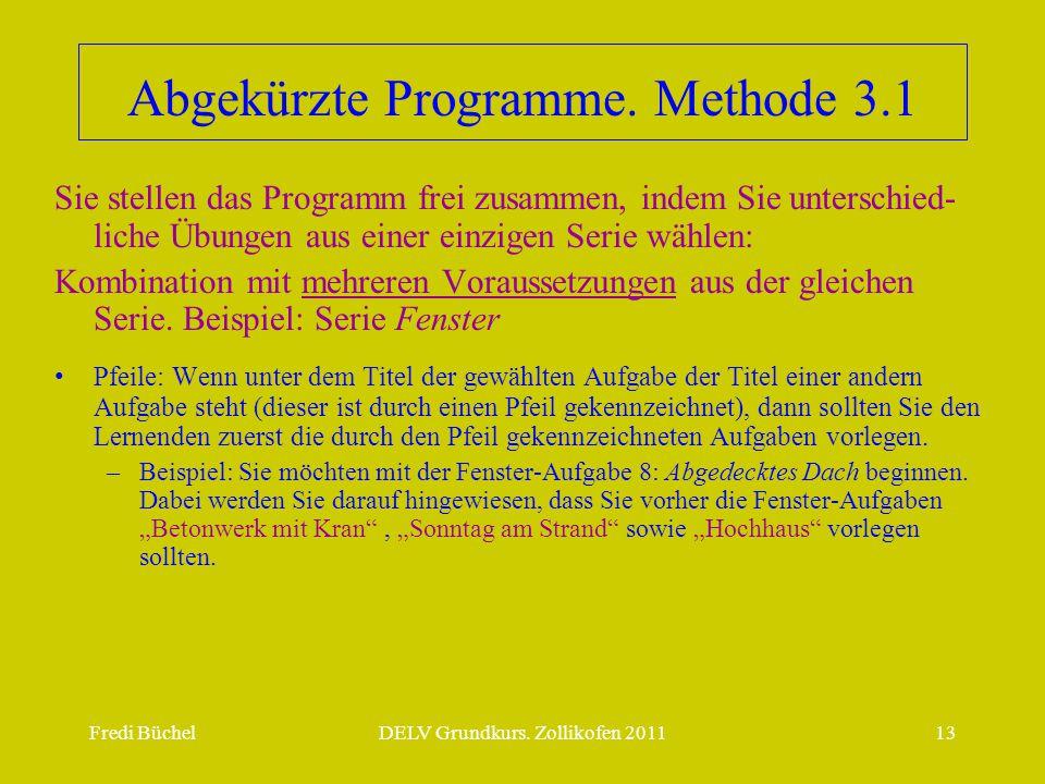 Fredi BüchelDELV Grundkurs. Zollikofen 201113 Abgekürzte Programme. Methode 3.1 Sie stellen das Programm frei zusammen, indem Sie unterschied- liche Ü
