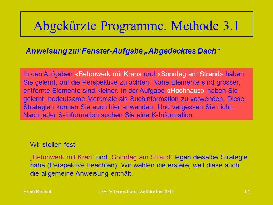 Fredi BüchelDELV Grundkurs. Zollikofen 201114 Abgekürzte Programme. Methode 3.1 In den Aufgaben «Betonwerk mit Kran» und «Sonntag am Strand» haben Sie