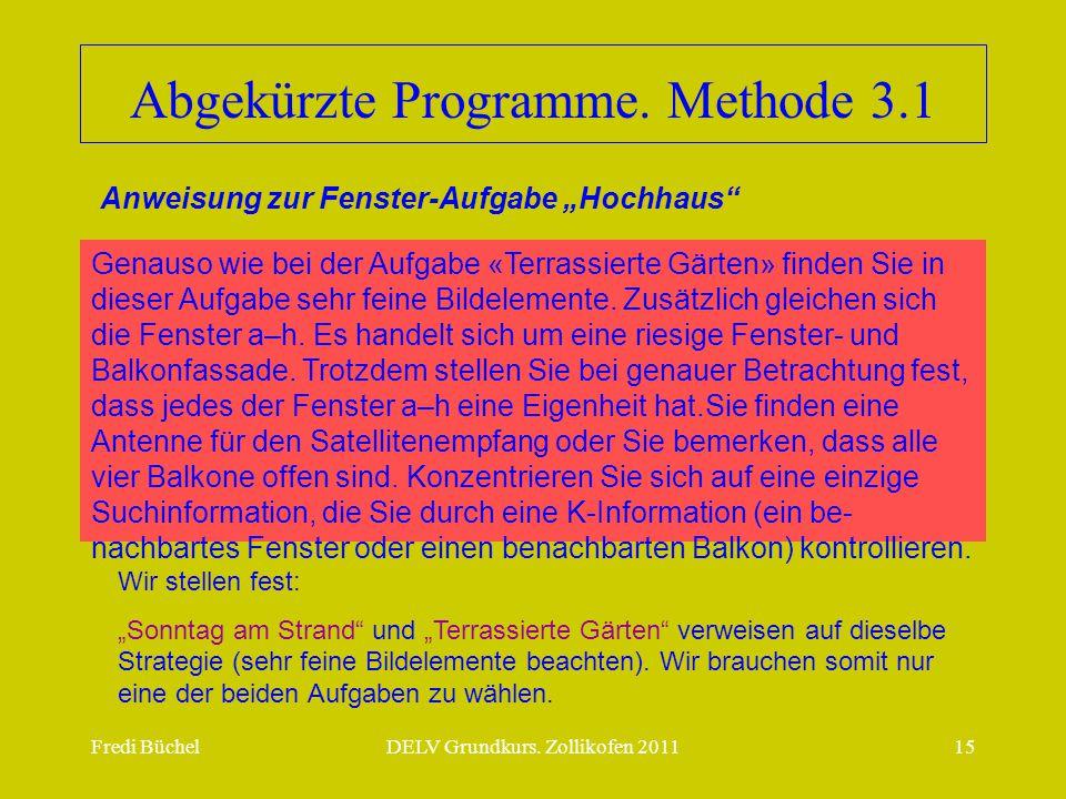 Fredi BüchelDELV Grundkurs. Zollikofen 201115 Abgekürzte Programme. Methode 3.1 Genauso wie bei der Aufgabe «Terrassierte Gärten» finden Sie in dieser