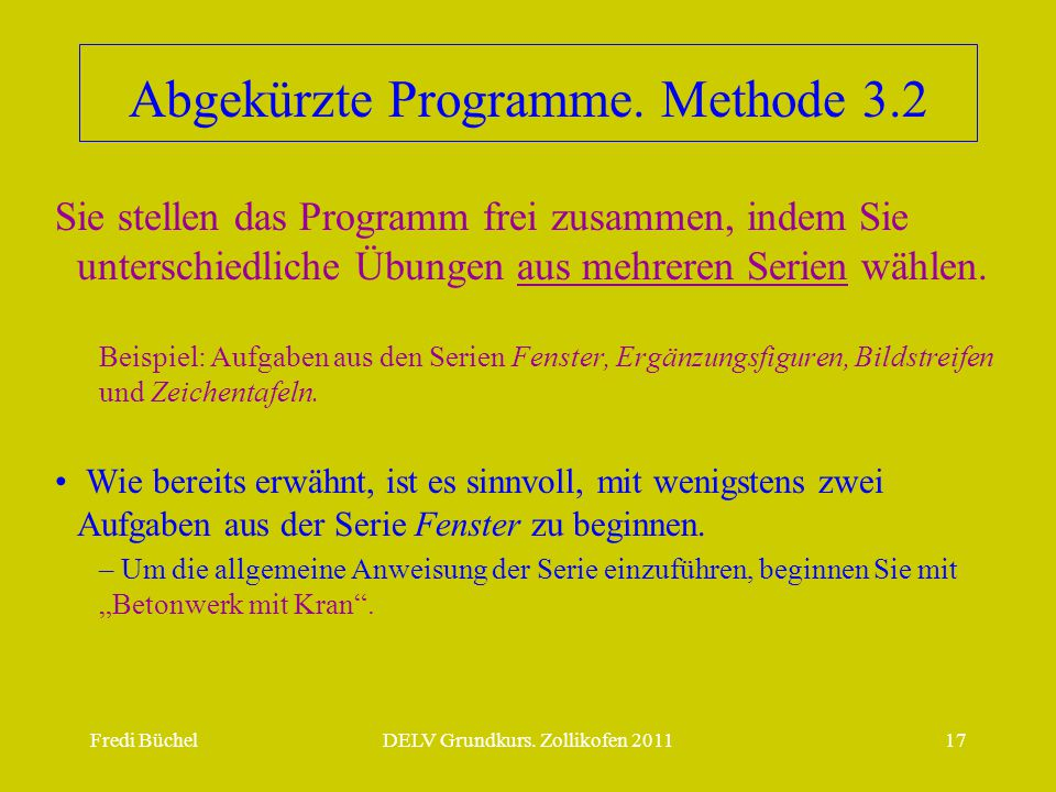 Fredi BüchelDELV Grundkurs. Zollikofen 201117 Abgekürzte Programme. Methode 3.2 Sie stellen das Programm frei zusammen, indem Sie unterschiedliche Übu