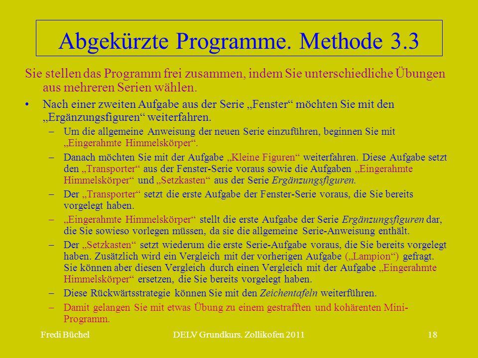 Fredi BüchelDELV Grundkurs. Zollikofen 201118 Abgekürzte Programme. Methode 3.3 Sie stellen das Programm frei zusammen, indem Sie unterschiedliche Übu