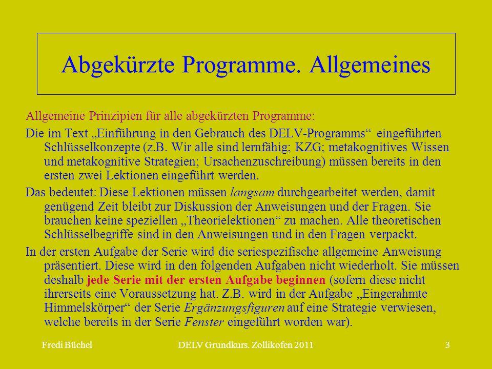 """Fredi BüchelDELV Grundkurs. Zollikofen 20113 Abgekürzte Programme. Allgemeines Allgemeine Prinzipien für alle abgekürzten Programme: Die im Text """"Einf"""