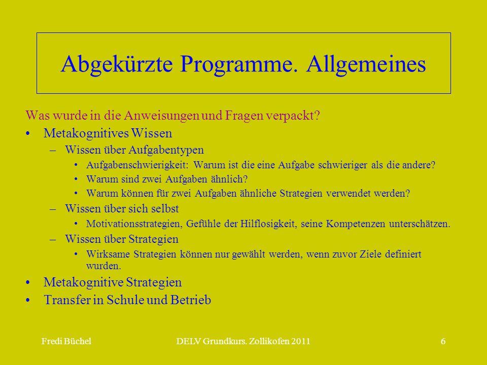 Fredi BüchelDELV Grundkurs. Zollikofen 20116 Abgekürzte Programme. Allgemeines Was wurde in die Anweisungen und Fragen verpackt? •Metakognitives Wisse