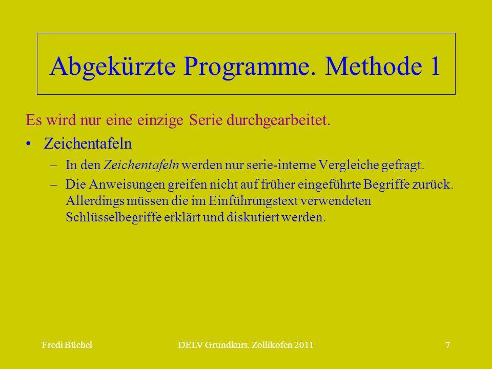 Fredi BüchelDELV Grundkurs. Zollikofen 20117 Abgekürzte Programme. Methode 1 Es wird nur eine einzige Serie durchgearbeitet. •Zeichentafeln –In den Ze