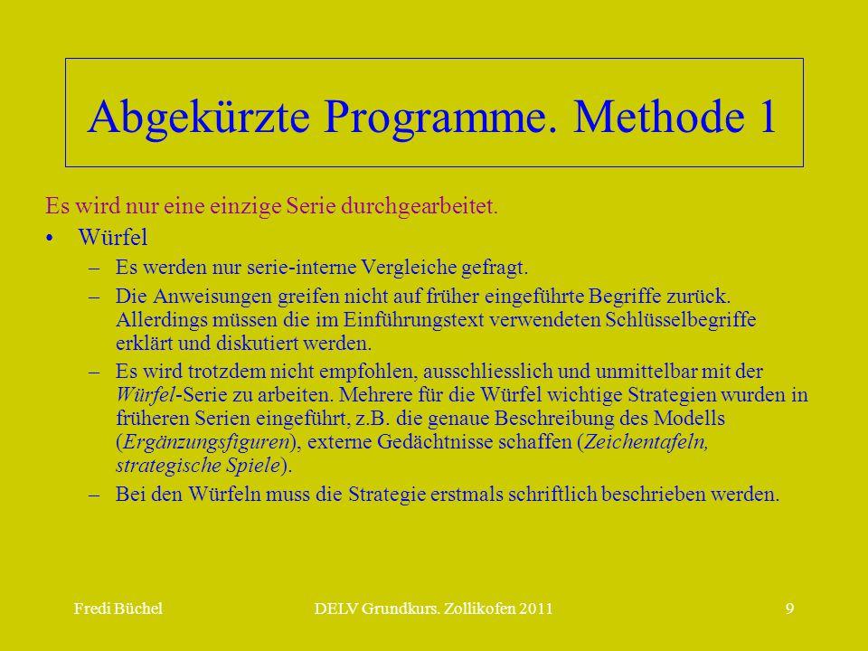 Fredi BüchelDELV Grundkurs. Zollikofen 20119 Abgekürzte Programme. Methode 1 Es wird nur eine einzige Serie durchgearbeitet. •Würfel –Es werden nur se