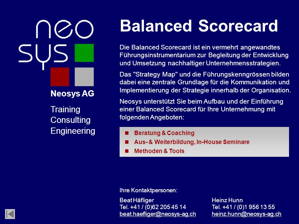Neosys AG Training Consulting Engineering Die Balanced Scorecard ist ein vermehrt angewandtes Führungsinstrumentarium zur Begleitung der Entwicklung und Umsetzung nachhaltiger Unternehmensstrategien.
