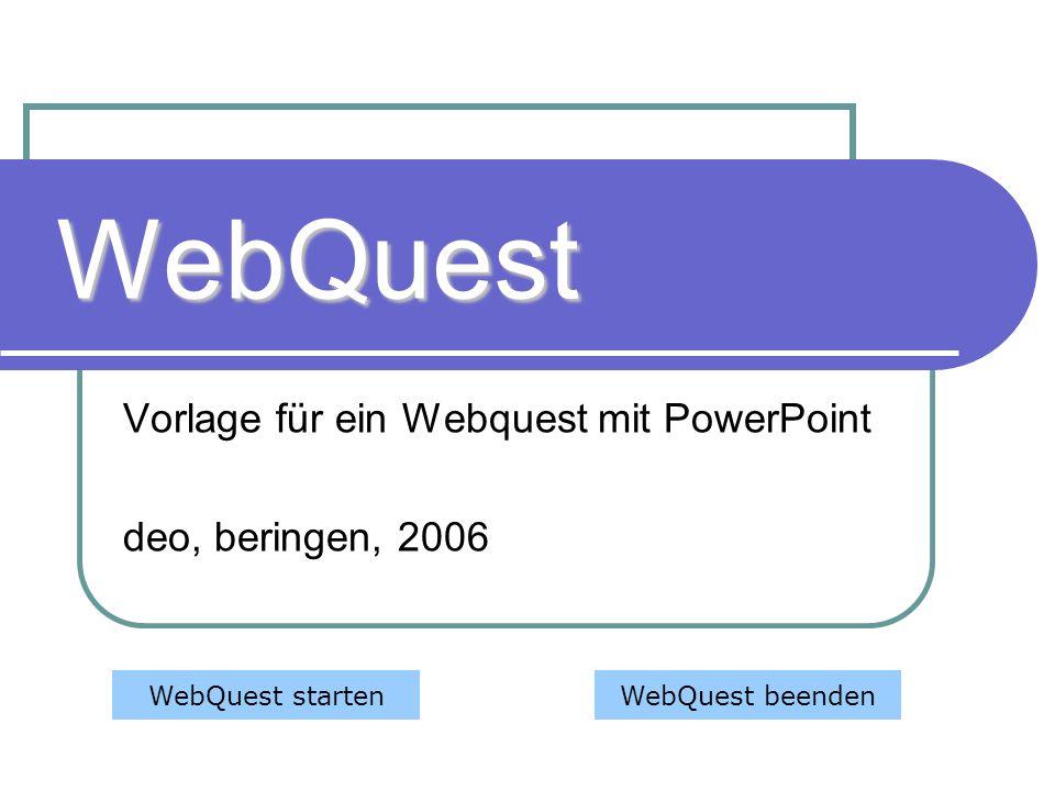 WebQuest Vorlage für ein Webquest mit PowerPoint deo, beringen, 2006 WebQuest startenWebQuest beenden