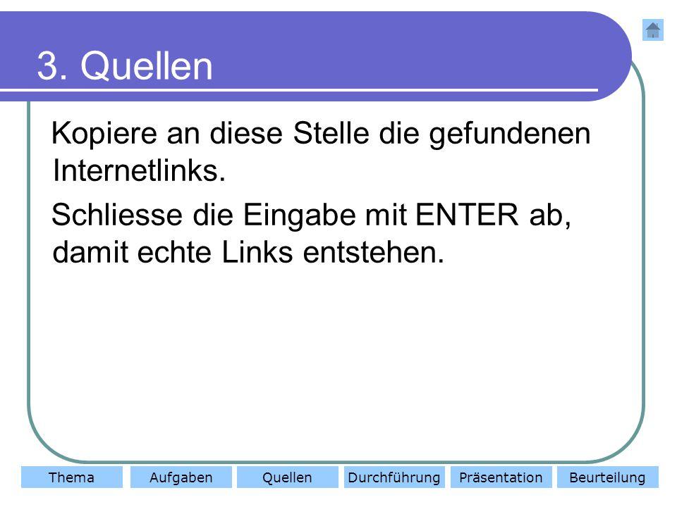 ThemaAufgabenQuellenDurchführungBeurteilungPräsentation 3.