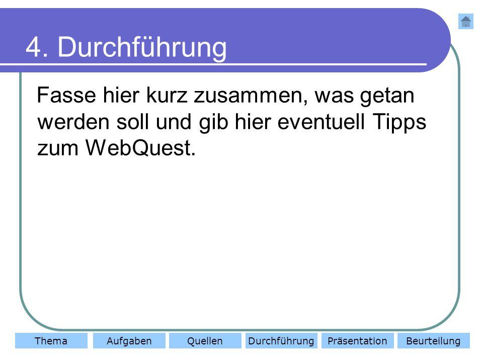 ThemaAufgabenQuellenDurchführungBeurteilungPräsentation 4.