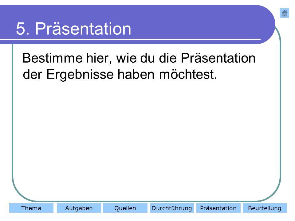 ThemaAufgabenQuellenDurchführungBeurteilungPräsentation 5.
