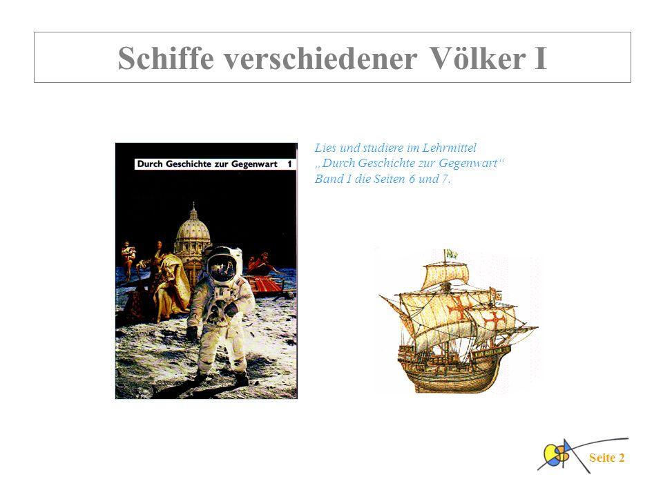 """Schiffe verschiedener Völker I Lies und studiere im Lehrmittel """"Durch Geschichte zur Gegenwart"""" Band 1 die Seiten 6 und 7. Seite 2"""
