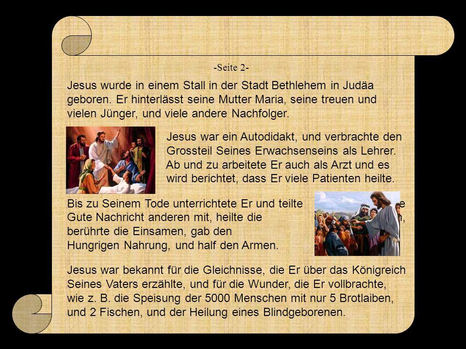 Jesus wurde in einem Stall in der Stadt Bethlehem in Judäa geboren. Er hinterlässt seine Mutter Maria, seine treuen und vielen Jünger, und viele ander