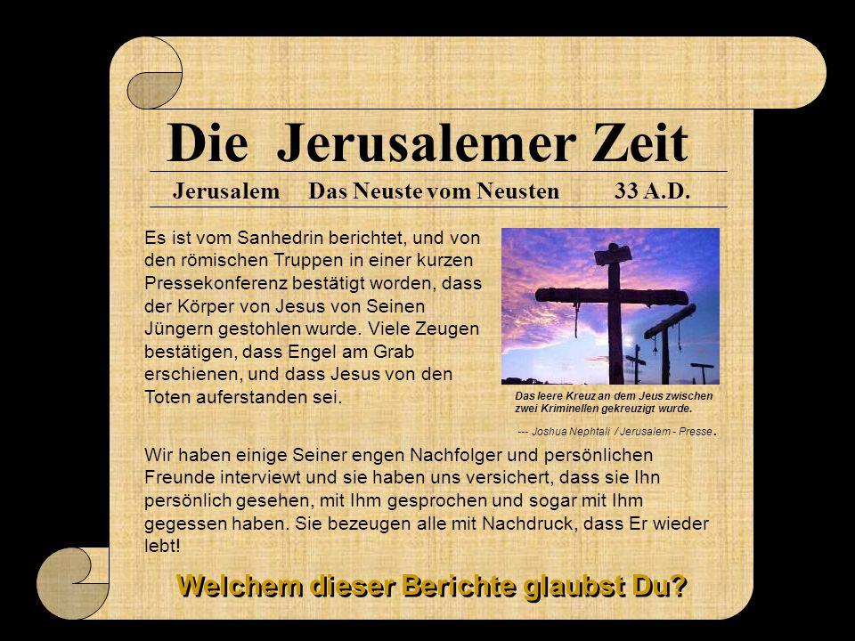 Die Jerusalemer Zeit Jerusalem33 A.D.Das Neuste vom Neusten Es ist vom Sanhedrin berichtet, und von den römischen Truppen in einer kurzen Pressekonfer