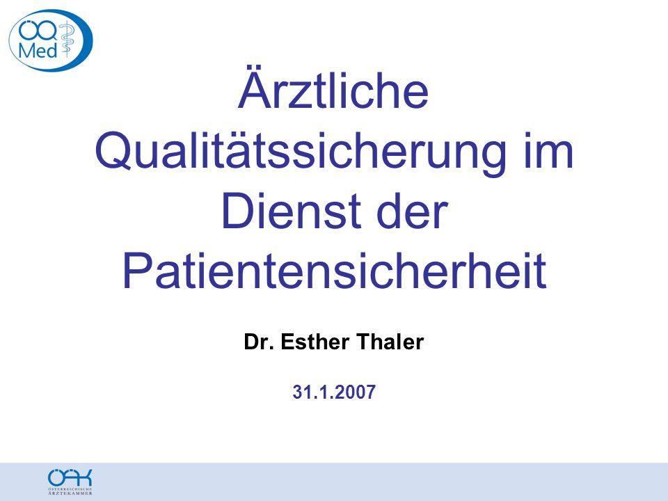 Ärztliche Qualitätssicherung im Dienst der Patientensicherheit Dr. Esther Thaler 31.1.2007