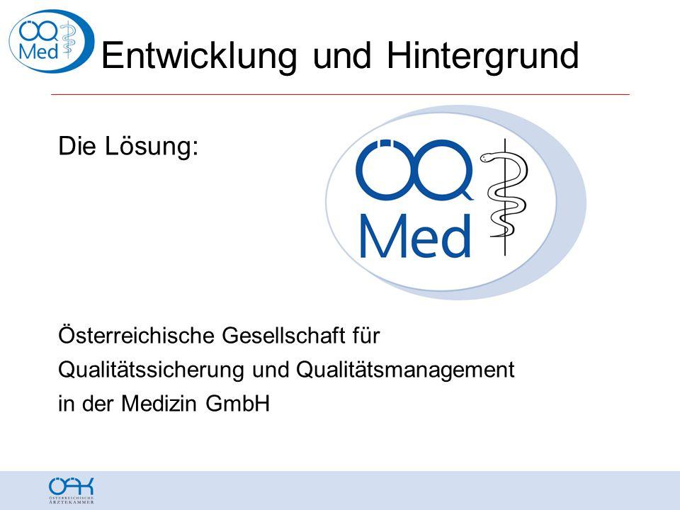 Entwicklung und Hintergrund Die Lösung: Österreichische Gesellschaft für Qualitätssicherung und Qualitätsmanagement in der Medizin GmbH
