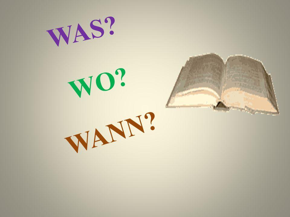 WAS? WO? WANN?