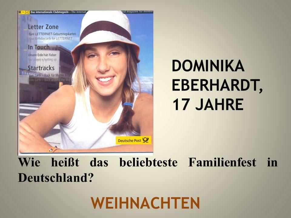 DOMINIKA EBERHARDT, 17 JAHRE Wie heißt das beliebteste Familienfest in Deutschland? WEIHNACHTEN