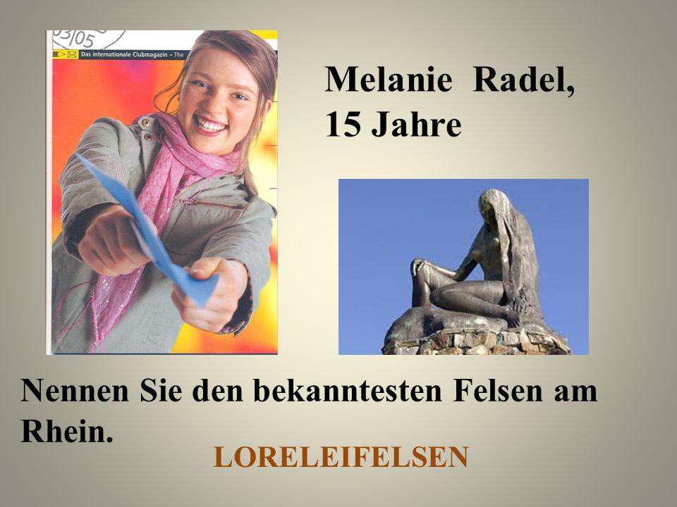Melanie Radel, 15 Jahre Nennen Sie den bekanntesten Felsen am Rhein. LORELEIFELSEN